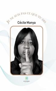 Cécile Manya - Je ne suis pas ce que tu dis.