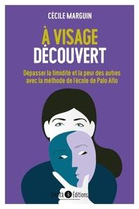 A visage découvert - Dépasser la timidité et la peur des autres avec les méthodes de lécole de Palo Alto.pdf