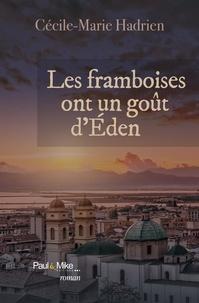 Cécile-Marie Hadrien - Les framboises ont un goût d'Eden.