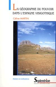 Cécile Martin - La géographie du pouvoir dans l'Espagne visigothique.