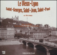 Cécile Mathias - Le Vieux-Lyon - Saint-Georges, Saint-Jean, Saint-Paul au fil du temps.