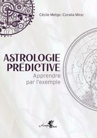 Astrologie prédictive- Apprendre par l'exemple - Cécile Metge |