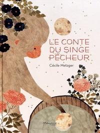 Cécile Metzger - Le conte du singe pêcheur.