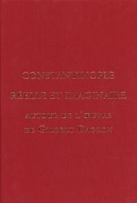 Cécile Morrisson et Jean-Pierre Sodini - Constantinople réelle et imaginaire - Autour de l'oeuvre de Gilbert Dagron.