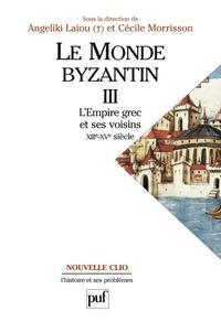 Cécile Morrisson et Angeliki Laiou - Le monde byzantin - Tome 3, Byzance et ses voisins (1204-1453).