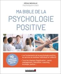 Cécile Neuville - Ma bible de la psychologie positive - 70 exercices pratiques inclus.