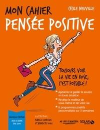 Cécile Neuville et Bénédicte Voile - Mon Cahier  : Mon cahier Pensée positive.