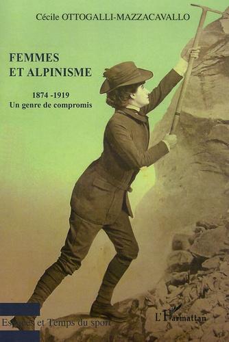 Cécile Ottogalli-Mazzacavallo - Femmes et Alpinisme - Un genre de compromis 1874-1919.