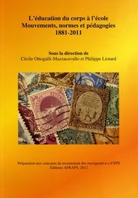 Cécile Ottogalli-Mazzacavallo et Philippe Liotard - L'éducation du corps à l'école - Mouvements, normes et pédagogies (1881-2011).