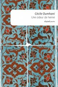 Cécile Oumhani - Une odeur de henné.