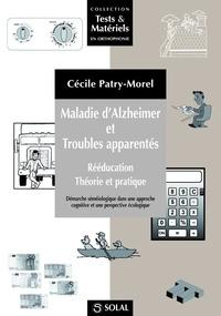 Maladie d'Alzheimer et troubles apparentés- Rééducation, théorie et pratique - Cécile Patry-Morel |