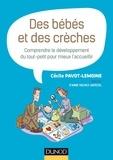 Cécile Pavot-Lemoine - Des bébés et des crèches - Comprendre le développement du tout-petit pour mieux l'accueillir.