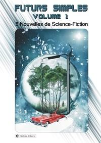 Cécile Péguin - Futurs Simples - Volume 1, 5 Nouvelles de Science-Fiction.