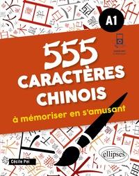 Cécile Pei - 555 caractères chinois à mémoriser en s'amusant - A1.