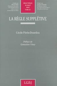 La règle supplétive - Cécile Perès-Dourdou |