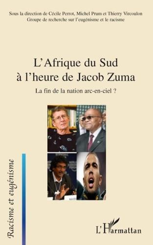 Cécile Perrot et Michel Prum - L'Afrique du Sud à l'heure de Jacob Zuma - La fin de la nation arc-en-ciel ?.