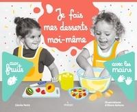 Cécile Petit et Elena Selena - Je fais mes desserts moi-même aux fruits avec les mains.