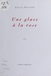 Cécile Philippe - Une glace à la rose.