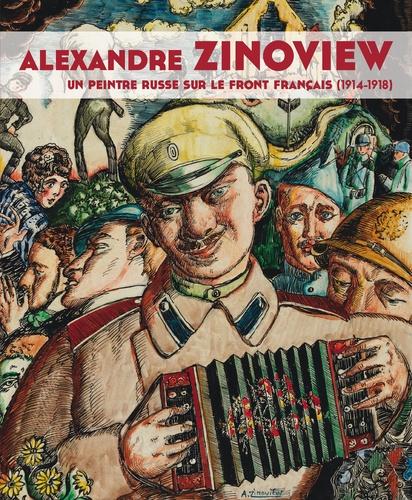 Cécile Pichon-Bonin et Alexandre Sumpf - Alexandre Zinoview - Un peintre russe sur le front français (1914-1918).