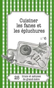 Cécile Pirou et Julie Oldenhove - Cuisiner les fanes et épluchures - 25 trucs et astuces de grand-mère.
