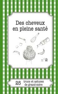 Cécile Pirou et Julie Oldenhove - Des cheveux en pleine santé - 25 trucs et astuces de grand-mère.