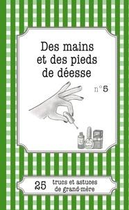 Cécile Pirou - Des mains et des pieds de déesse - 25 trucs et astuces de grand-mère.