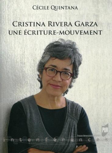 Cécile Quintana - Cristina Rivera Garza - Une écriture-mouvement.