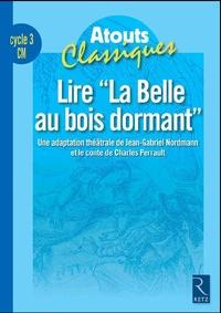 Lire La Belle au bois dormant cycle 3 CM - Le conte de Charles Perrault, ladaptation théâtrale de Jean-Gabriel Nordmann.pdf