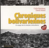 Cécile Raimbeau et Daniel Hérard - Chroniques bolivariennes - Un voyage dans la révolution vénézuélienne.