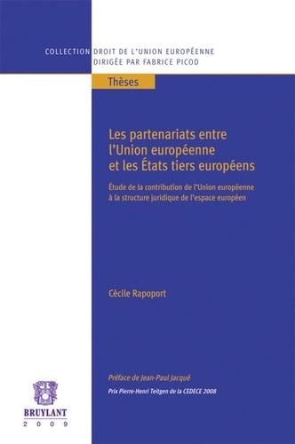 Cécile Rapoport - Les partenariats entre l'Union européenne et les Etats tiers européens - Etude de la contribution de l'Union européenne à la structure juridique de l'espace européen.