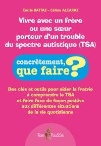 Cécile Rattaz et Céline Alcaraz - Vivre avec un frère ou une soeur porteur d'un trouble du spectre autistique (TSA).