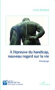 Cécile Rebillard - A l'épreuve du handicap, nouveau regard sur la vie.