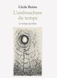 Cécile Reims - L'embouchure du temps.