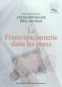 Cécile Révauger et Eric Saunier - La Franc-maçonnerie dans les ports.