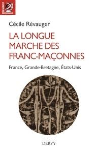Cécile Révauger - La longue marche des francs-maçonnes - France, Grande Bretagne, Etats-Unis.