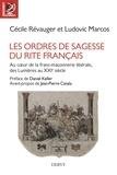 Cécile Révauger et Ludovic Marcos - Les ordres de sagesse du rite français - Au coeur de la maçonnerie libérale, des Lumières au XXIe siècle.