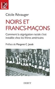 Cécile Révauger - Noirs et francs-maçons - Comment la ségrégation raciale s'est installée chez les frères américains.