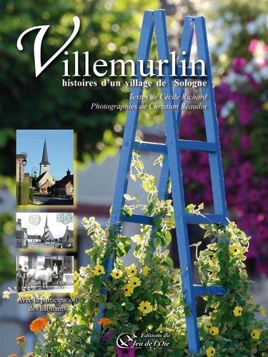Cécile Richard - Villemurlin, histoires d'un village de Sologne.