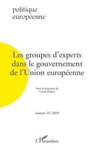 Cécile Robert - Politique européenne N° 32, 2010 : Les groupes d'experts dans le gouvernement de l'Union européenne.