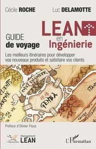 Cécile Roche et Luc Delamotte - LEAN en ingénierie - Guide de voyage - Les meilleurs itinéraires pour développer vos nouveaux produits et satisfaire vos clients.