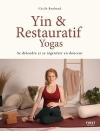 Cécile Roubaud - Yin & restauratif yogas - Se détendre et se régénérer en douceur.