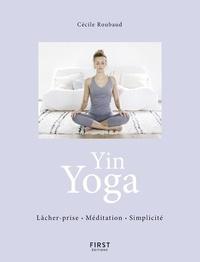 Yin Yoga- Lâcher-prise, méditation, simplicité - Cécile Roubaud | Showmesound.org