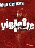 Cécile Roumiguière - Blue cerises  : Violette : L'amour basta !.