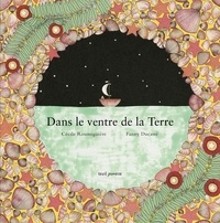 Cécile Roumiguière et Fanny Ducassé - Dans le ventre de la Terre.