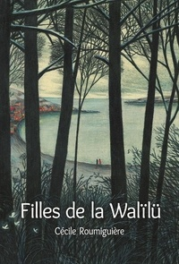 Cécile Roumiguière - Filles de la Walïlü.