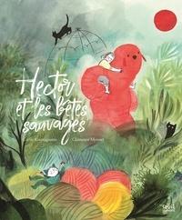 Cécile Roumiguière et Clémence Monnet - Hector et les bêtes sauvages.