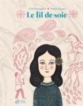 Cécile Roumiguière et Delphine Jacquot - Le fil de soie.