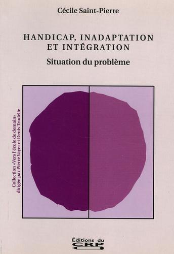 Cécile Saint-Pierre - Handicap, inadaptation et intégration - Situation du problème.
