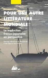 Cécile Sakai et Nao Sawada - Pour une autre littérature mondiale - La traduction franco-japonaise en perspective.