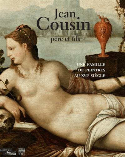 Cécile Scailliérez - Jean Cousin père et fils - Une famille de peintres au XVIe siècle.